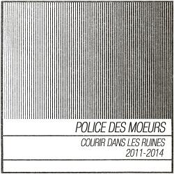 Police Des Moeurs - Courir Dans Les Ruines (2011-2014) (2019)