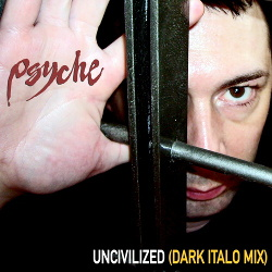 Psyche - Uncivilized (Dark Italo Mix) (2019)