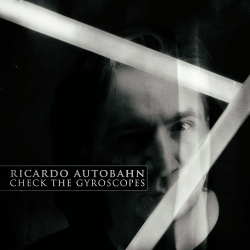 Ricardo Autobahn - Check the Gyroscopes (2019)
