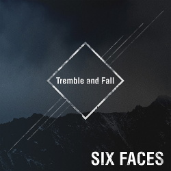 Six Faces - Tremble and Fall (2019)