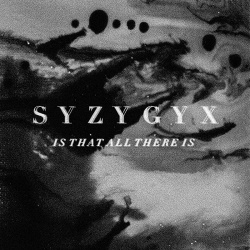 S Y Z Y G Y X - Is That All There Is (2019)