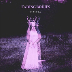 S Y Z Y G Y X - Fading Bodies (2019)