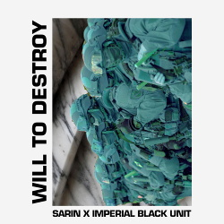 Sarin x Imperial Black Unit - Will To Destroy (2019)