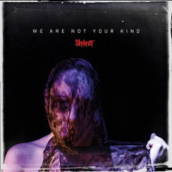 Slipknot - We Are Not Your Kind (2019)