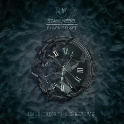 Stahlnebel & Black Selket - Time Between Passion & Despair (Limited Edition) (2019)