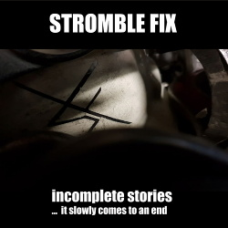 Stromble Fix - Incomplete Stories ... It Slowly Comes to an End (2019)