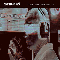 Struck 9 - Execute / Interconnected (Single) (2019)