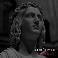 Supercraft - All You'll Ever Be (Single) (2019)