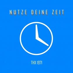 THX 1971 - Nutze deine Zeit (2019)