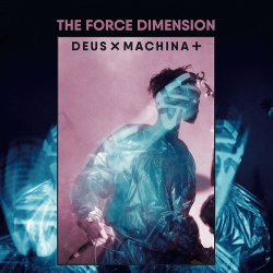 The Force Dimension - Deus Ex Machina + (2019)