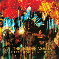 The Legendary Pink Dots - The Golden Age (2019)