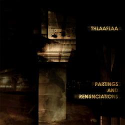 Thlaaflaa - Partings And Renunciations (2019)