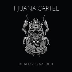 Tijuana Cartel - Bhairavi's Garden (2019)