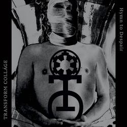 Transform Collage - Hymn To Despair (2019)