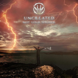 Uncreated - Not Your Soldier (Single) (2019)