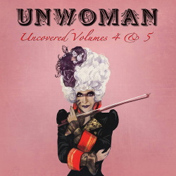 Unwoman - Uncovered Volumes 4 & 5 (2CD) (2019)
