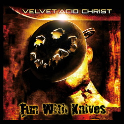 Velvet Acid Christ - Fun With Knives (Remastered) (2019)