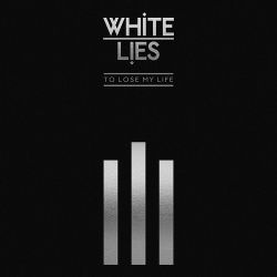 White Lies - To Lose My Life ... (10th Anniversary Edition) (2019)
