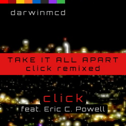 darwinmcd - Take It All Apart - Click Remixed (feat. Eric C. Powell) (2018)