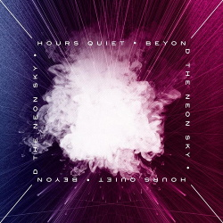 Hours Quiet - Beyond the Neon Sky (2019)