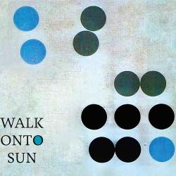 Walk Onto Sun - Walk onto Sun (2019)