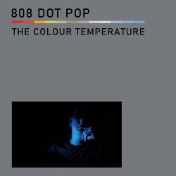 808 DOT POP - The Colour Temperature (2020)