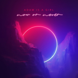 Adam is a Girl - Now Or Never (2020)