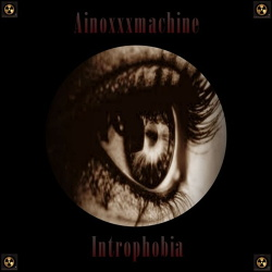Ainoxxxmachine - Introphobia (2019)
