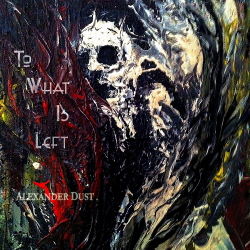 Alexander Dust - To What Is Left (2020)