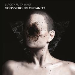 Black Nail Cabaret - Gods Verging on Sanity (2020)