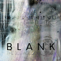 Blank - The Ice Age 2000-2004 (2020)