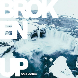 Broken Up - Soul Victim (2020)