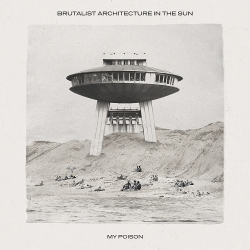 Brutalist Architecture In The Sun - My Poison Single (2020)