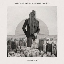 Brutalist Architecture in the Sun - Suitomoton (Single) (2020)