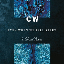 Chemical Waves - Even When We Fall Apart (Limited Edition) (2020)