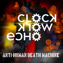 Clockwork Echo - Anti-Human Death Machine (2020)