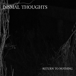 DISMAL THOUGHTS - Return To Nothing (2020)