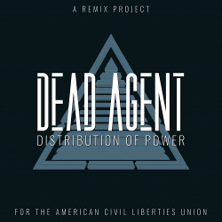 Dead Agent - Distribution of Power: A Remix Project For The American Civil Liberties Union (2020)
