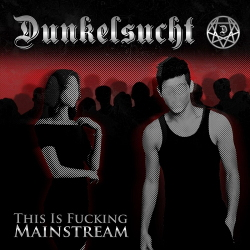 Dunkelsucht - This is Fucking Mainstream! (Single) (2020)