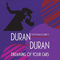Duran Duran featuring Andy Wickett - Dreaming Of Your Cars - 1979 Demos Part 2 (2020)