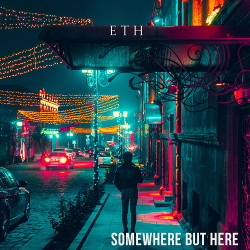 ETH - Somewhere But Here (2020)