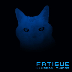 Fatigue - Illusory Things (2020)