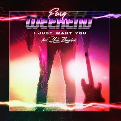 Fury Weekend - I Just Want You (feat. Yann Zhanchak) [Single] (2020)