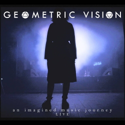 Geometric Vision - An Imagined Music Journey Live (2020)