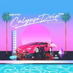 Gryff - Calypso Drip FM (2020)