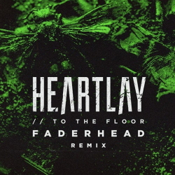 Heartlay - To the Floor (Faderhead Remix) (2020)