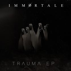 IMMØRTALE - Trauma EP (2020)
