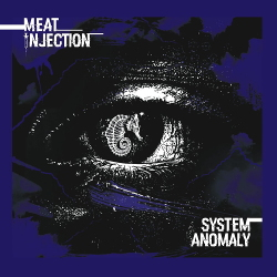 Meat Injection - System Anomaly (2020)