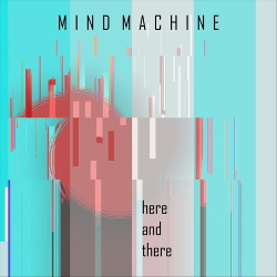 Mind Machine - Here and There (Single) (2020)