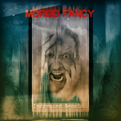 Morbid Fancy - Increased Tension (2020)